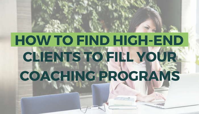 How to Find High-End Clients to Fill Your Coaching Programs