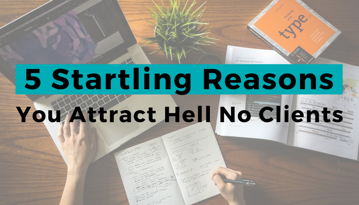 5 Startling Reasons You Attract Hell No Clients