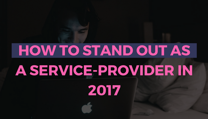 How to Stand Out as a Service-Provider in 2017