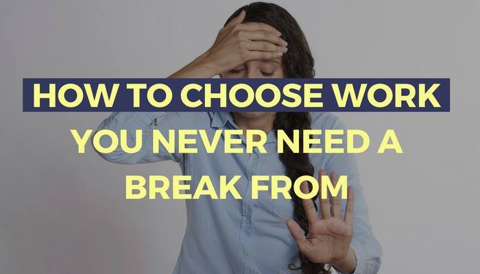 How to Choose Work You Never Need a Break From + Free Workbook Giveaway