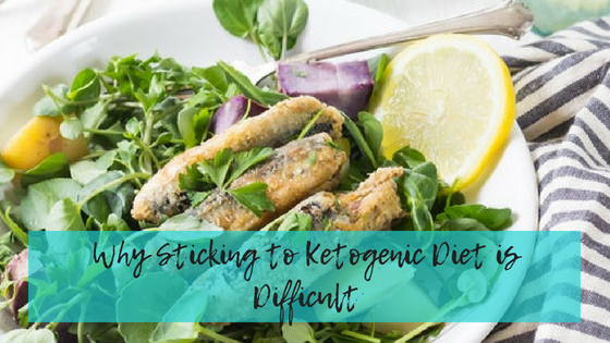 Why Sticking to Ketogenic Diet is Difficult