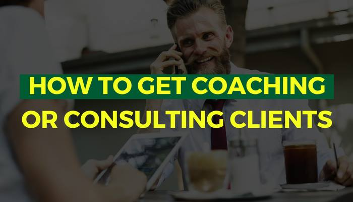 How to Get Consulting or Coaching Clients