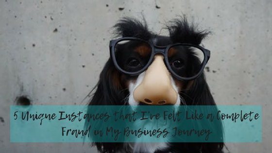 5 Unique Instances that I've Felt Like a Complete FRAUD in my business journey