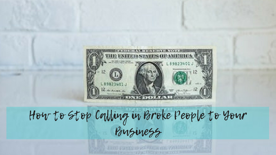How to Stop Calling in Broke People to Your Business
