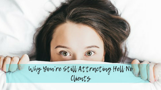 Why You're Still Attracting Hell No Clients