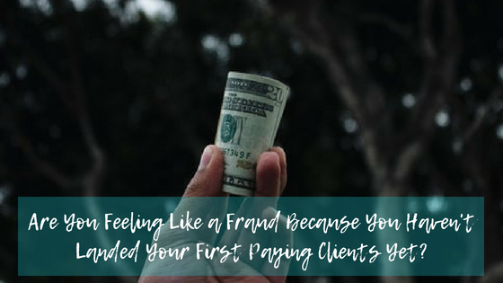 Are You Feeling Like a Fraud Because You Haven't Landed Your First Paying Clients Yet?