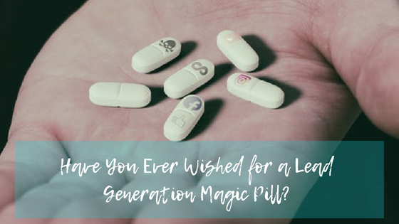 Have You Ever Wished for a Lead Generation Magic Pill?
